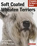 Soft Coated Wheaten Terriers (Complete Pet Owner's Manuals)