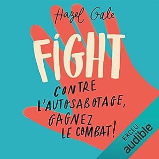 Fight. Contre l'autosabotage, gagnez le combat !                   De :                                                                                                                                 Hazel Gale                               Lu par :                                                                                                                                 Annie Milon                      Durée : 11 h et 51 min     Pas de notations     Global 0,0