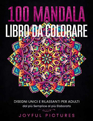 100 Mandala - Libro da Colorare: Disegni Unici e Rilassanti per Adulti dal più Semplice al più Elaborato