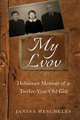 My Lvov: Holocaust Memoir of a twelve-year-old Girl