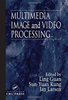 Multimedia Image and Video Processing (Image Processing Series)