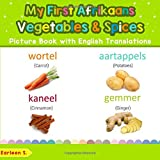 My First Afrikaans Vegetables & Spices Picture Book with English Translations: Bilingual Early Learning & Easy Teaching Afrikaans Books for Kids ... words for Children) (Afrikaans Edition)