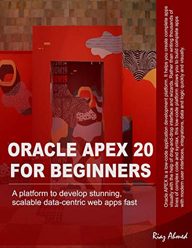 Oracle APEX 20 For Beginners: A platform to develop stunning, scalable data-centric web apps fast