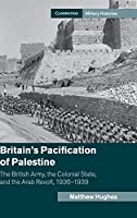 Britain's Pacification of Palestine: The British Army, the Colonial State, and the Arab Revolt, 1936–1939 (Cambridge Military Histories)