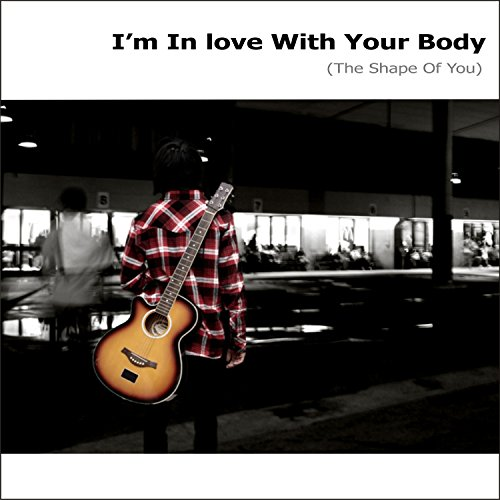 I'm in Love with Your Body (The Shape of You)
