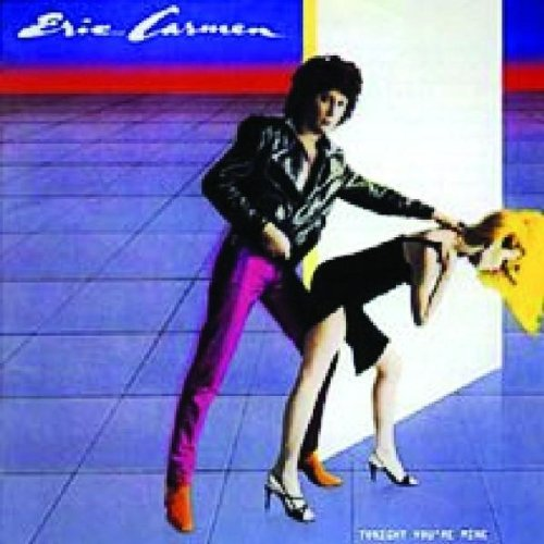 Tonight You\'re Mine by Eric Carmen (2009-04-04)