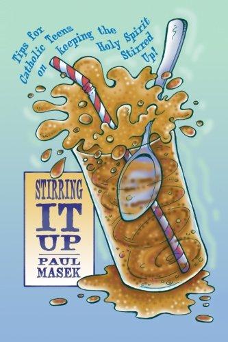Stirring It Up: Tips for Catholic Teens on Keeping the Holy Spirit Stirred Up!