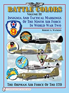 Battle Colors, Vol. 3: Insignia and Tactical Markings of the Ninth Air Force in World War II