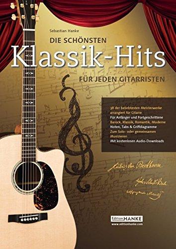 Die schönsten Klassik-Hits für jeden Gitarristen. 38 der beliebtesten Meisterwerke arrangiert für Gitarre: 38 beliebte Meisterwerke arrangiert für ... (Die schönste Sammlung für jeden Gitarristen)