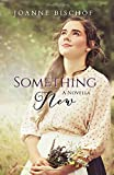 Something New: A novella - Joanne Bischof