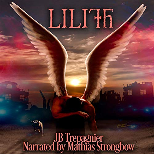 Lilith                   By:                                                                                                                                 JB Trepagnier                               Narrated by:                                                                                                                                 Mathias Strongbow                      Length: 8 hrs and 23 mins     2 ratings     Overall 4.5