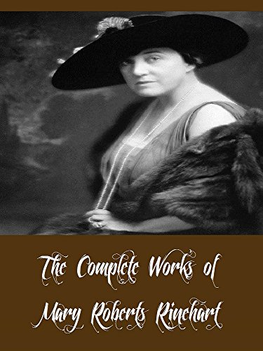 The Complete Works of Mary Roberts Rinehart (26 Complete Works of Mary Roberts Rinehart Including The After House, The Circular Staircase, The Breaking Point, Love Stories, Dangerous Days, And More)