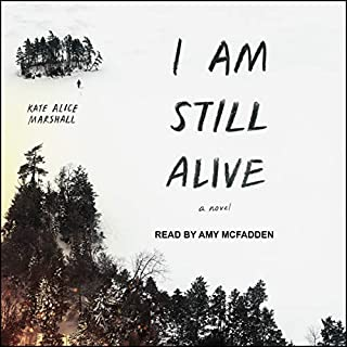 I Am Still Alive                   By:                                                                                                                                 Kate Alice Marshall                               Narrated by:                                                                                                                                 Amy McFadden                      Length: 8 hrs and 31 mins     Not rated yet     Overall 0.0