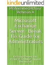 Microsoft Exchange Server - Break Fix Guide for Administrators: Exchange Server: On-Premises & Online Support Document