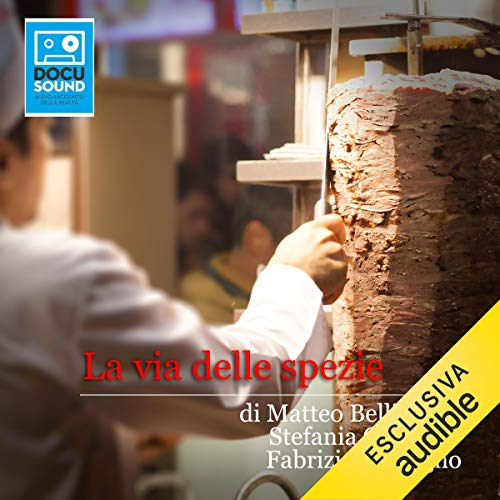 La via delle spezie                   By:                                                                                                                                 Matteo Bellizzi,                                                                                        Stefania Claudio,                                                                                        Fabrizia Galvagno                               Narrated by:                                                                                                                                 Mido                      Length: 6 mins     Not rated yet     Overall 0.0