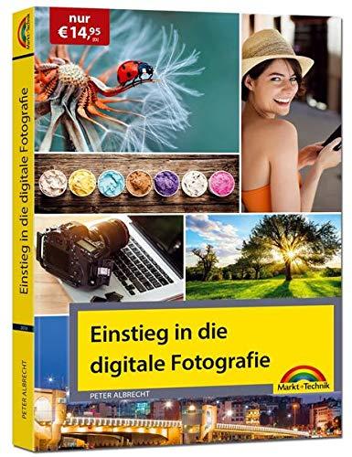 Einstieg in die digitale Fotografie - Ihr Weg zu perfekten Foto Aufnahmen