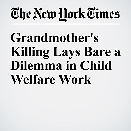 Grandmother's Killing Lays Bare a Dilemma in Child Welfare Work audiobook cover art