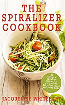 The Spiralizer Cookbook: Spiralizer recipes for gluten-free, dairy-free, vegan and paleo diets (Healthy Diet Recipes) by [Jacqueline Whitehart]