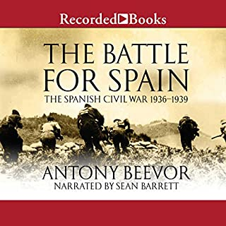The Battle for Spain     The Spanish Civil War 1936-1939              By:                                                                                                                                 Antony Beevor                               Narrated by:                                                                                                                                 Sean Barrett                      Length: 18 hrs and 48 mins     254 ratings     Overall 4.3