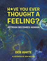 Have You Ever Thought a Feeling?: Astrian Becomes Human