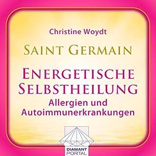 Saint Germain: Energetische Selbstheilung - Allergien und Autoimmunerkrankungen                   Autor:                                                                                                                                 Christine Woydt                               Sprecher:                                                                                                                                 Christine Woydt                      Spieldauer: 3 Std. und 4 Min.     6 Bewertungen     Gesamt 3,0