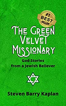 The Green Velvet Missionary: God Stories From a Jewish Believer by [Steven Barry Kaplan]