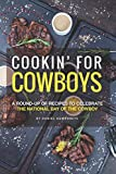 Cookin  for Cowboys: A Round-Up of Recipes to Celebrate the National Day of the Cowboy