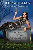 Sprinkle Glitter on My Grave: Observations, Rants, and Other Uplifting Thoughts About Life...