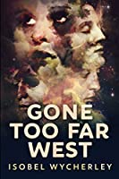 Gone Too Far West: Large Print Edition