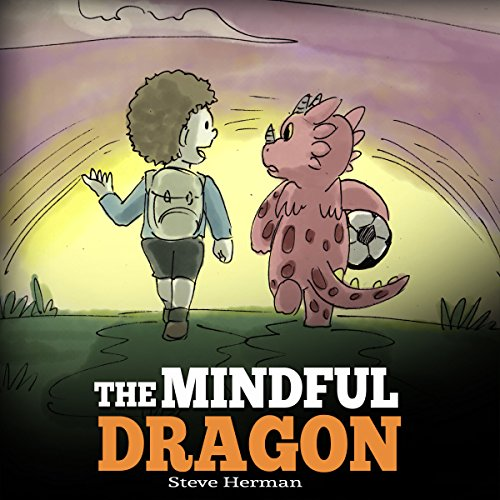 The Mindful Dragon: A Dragon Book About Mindfulness