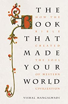 The Book that Made Your World: How the Bible Created the Soul of Western Civilization by [Vishal Mangalwadi]