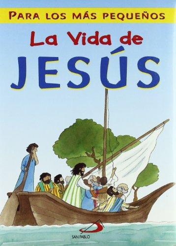 La vida de Jesús: Para los más pequeños (La Biblia y los niños)