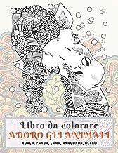 Adoro gli animali - Libro da colorare - Koala, Panda, Lama, Anaconda, altro