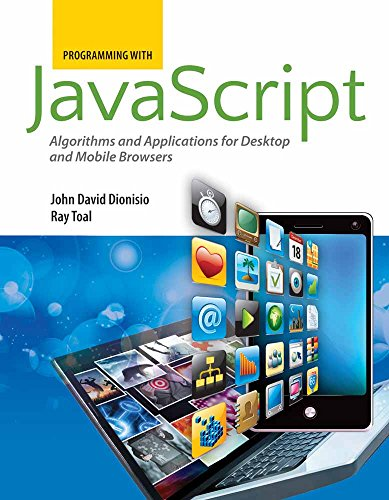 Compare Textbook Prices for Programming with JavaScript: Algorithms and Applications for Desktop and Mobile Browsers: Algorithms and Applications for Desktop and Mobile Browsers 1 Edition ISBN 9780763780609 by Dionisio, John David,Toal, Ray