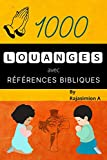 Livre de 1000 louanges avec références bibliques: Lisez et méditez quotidiennement notre père dans les cieux Seigneur Tout-Puissant JÉSUS