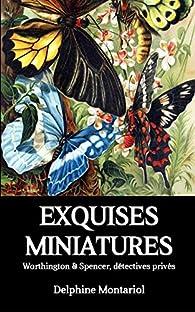 Exquises miniatures: Worthington & Spencer, détectives privés par Delphine Montariol