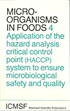 Application of the hazard analysis critical control point (HACCP) system to ensure microbiological safety and quality (Microorganisms in foods)