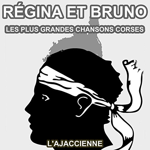 Les plus grandes chansons Corses de Régina et Bruno