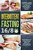 Intermittent Fasting 16/8: A Beginner's Guide to the 16/8 Method for Men and Women, How to Lose Weight Quickly, Boost Energy and Control Hunger While ... Your Favourite Foods (7) (Ketogenic Diet)