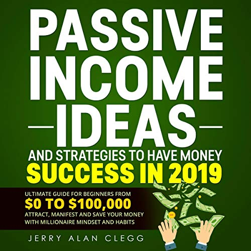 Couverture de Passive Income Ideas and Strategies to Have Money Success in 2019