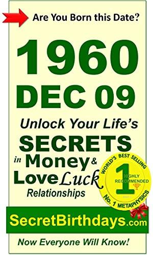Born 1960 Dec 09? Your Birthday Secrets to Money, Love Relationships Luck: Fortune Telling Self-Help: Numerology, Horoscope, Astrology, Zodiac, Destiny ... Metaphysics (19601209) (English Edition)