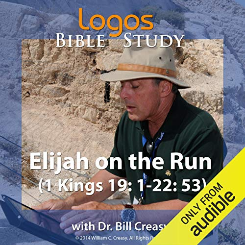 Elijah on the Run (1 Kings 19: 1-22: 53) Audiobook By Dr. Bill Creasy cover art