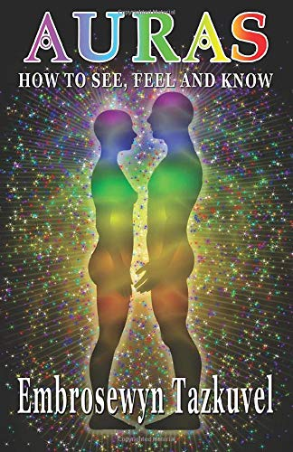 Auras: How to See, Feel & Know: (Full Color ed.)