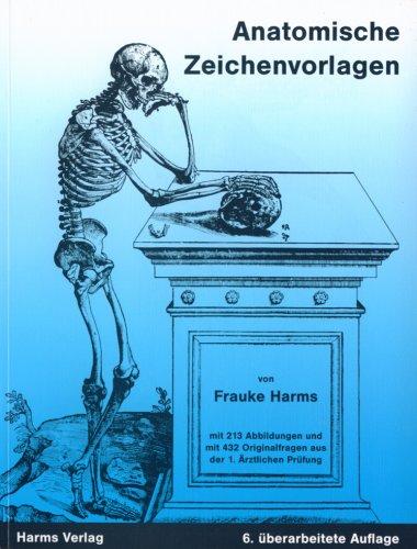 Anatomische Zeichenvorlagen: Zum Gebrauch neben der Vorlesung, im Präpariersaal, zum Selbststudium und zur Vorbereitung auf die 1. Ärztliche Prüfung