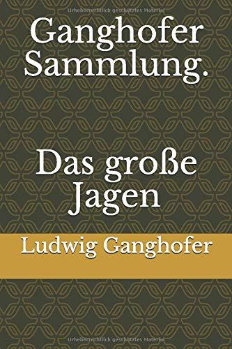 Ganghofer Sammlung. Das große Jagen
