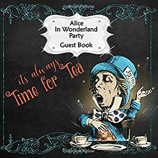 Guest Book: Alice In Wonderland Party Sign In, Wishes, Messages, and Comments   Includes Gift Log   Time for Tea
