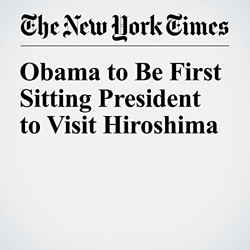 Obama to Be First Sitting President to Visit Hiroshima cover art