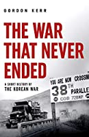 The War That Never Ended: A Short History of the Korean War (Pocket Essentials)