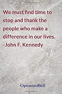 We must find time to stop and thank the people who make a difference in our lives. -John F. Kennedy: OptimizedSelf Journal Diary Notebook for Beautiful Women