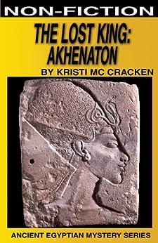 The Lost King: Akhenaton (Ancient Egyptian Mysteries Book 4) by [Kristi McCraken]